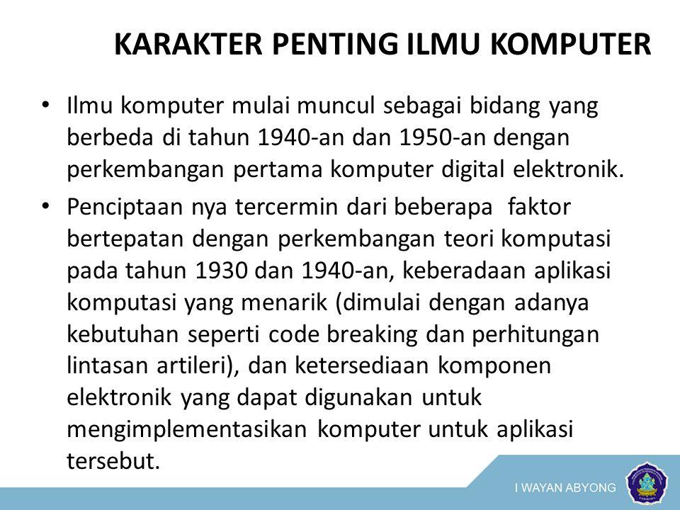 KARAKTER PENTING ILMU KOMPUTER Ilmu komputer mulai muncul sebagai bidang yang berbeda di tahun 1940-an dan 1950-an dengan perkembangan pertama komputer digital elektronik.