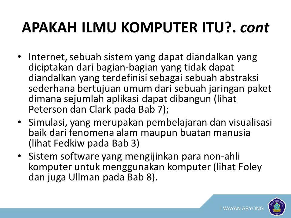 APAKAH ILMU KOMPUTER ITU?. cont Internet, sebuah sistem yang dapat diandalkan yang diciptakan dari bagian-bagian yang tidak dapat diandalkan yang terd