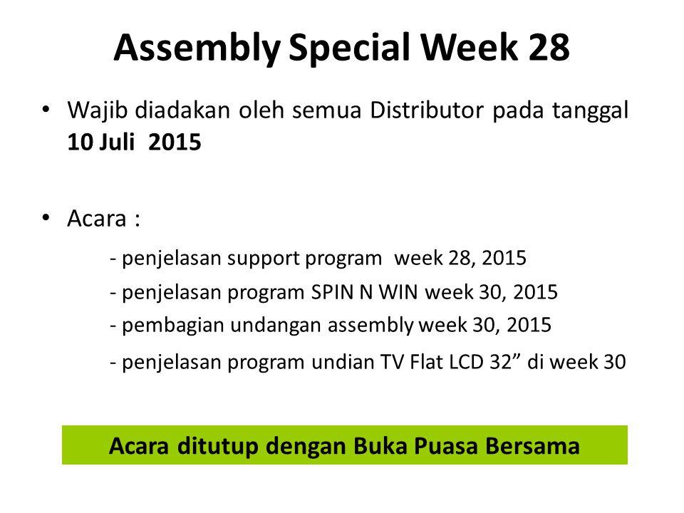 Assembly Special Week 28 Wajib diadakan oleh semua Distributor pada tanggal 10 Juli 2015 Acara : - penjelasan support program week 28, 2015 - penjelas