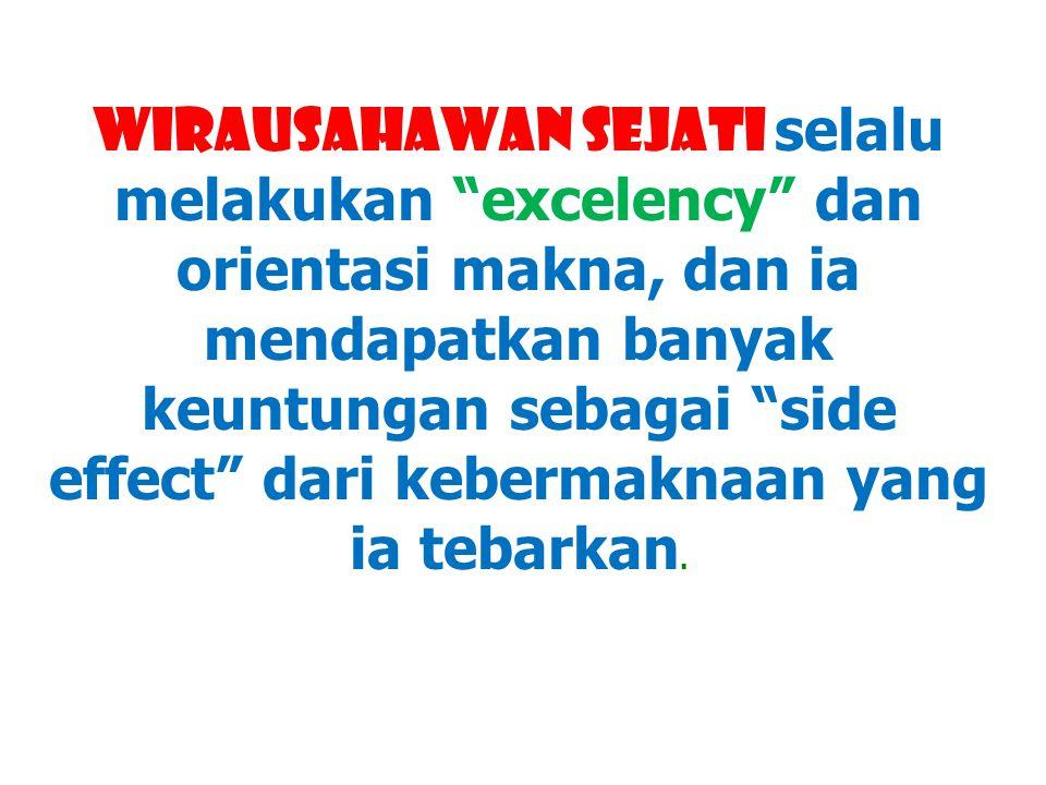 """WIRAUSAHAWAN SEJATI selalu melakukan """"excelency"""" dan orientasi makna, dan ia mendapatkan banyak keuntungan sebagai """"side effect"""" dari kebermaknaan yan"""