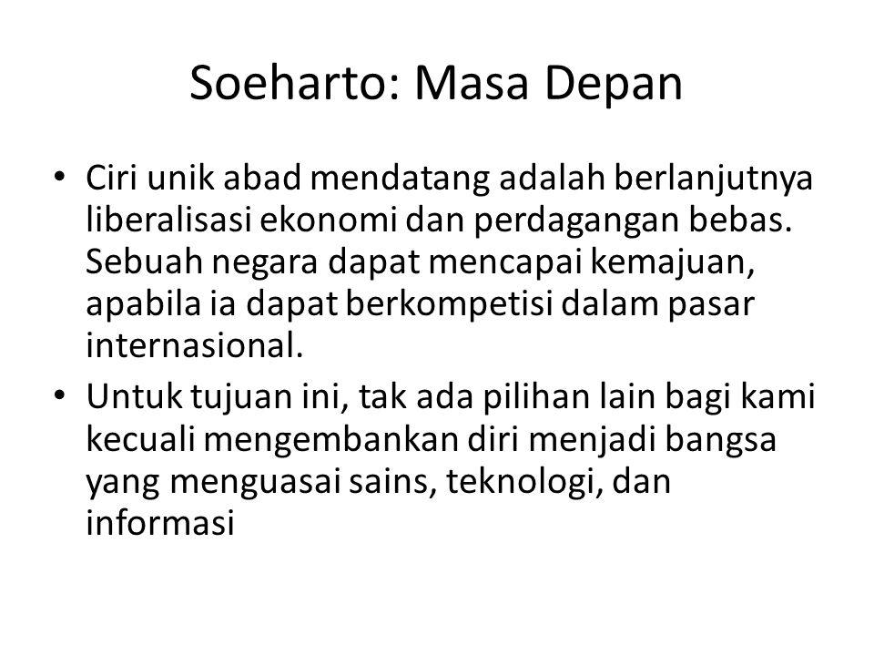 Soeharto: Masa Depan Ciri unik abad mendatang adalah berlanjutnya liberalisasi ekonomi dan perdagangan bebas. Sebuah negara dapat mencapai kemajuan, a