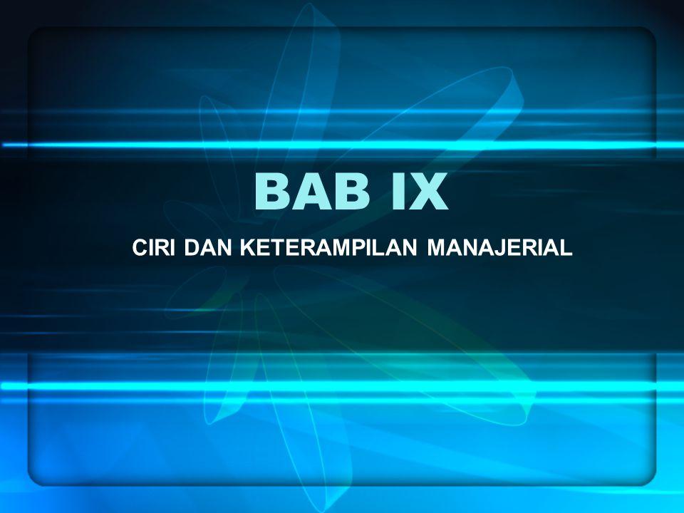 BAB IX CIRI DAN KETERAMPILAN MANAJERIAL