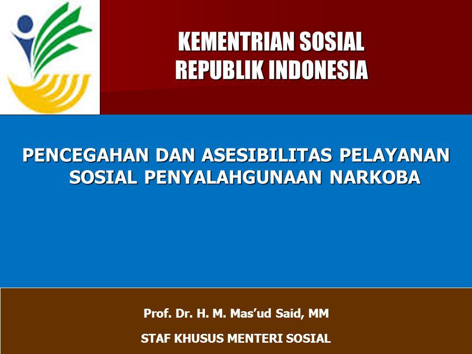KEMENTRIAN SOSIAL REPUBLIK INDONESIA KEMENTRIAN SOSIAL REPUBLIK INDONESIA PENCEGAHAN DAN ASESIBILITAS PELAYANAN SOSIAL PENYALAHGUNAAN NARKOBA Prof.