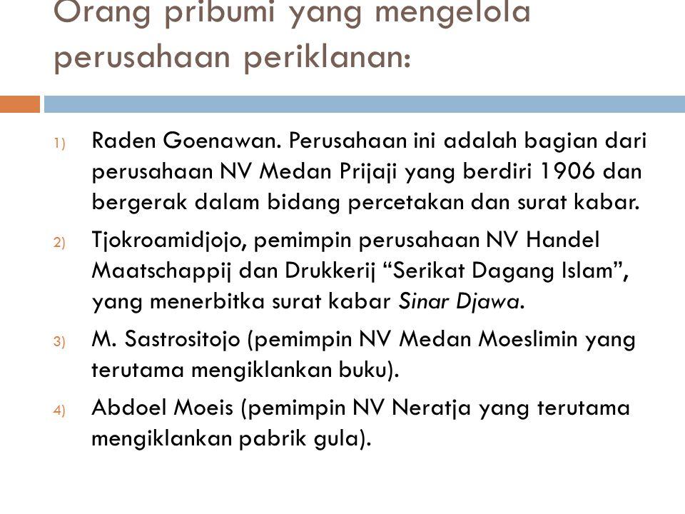 Orang pribumi yang mengelola perusahaan periklanan: 1) Raden Goenawan.
