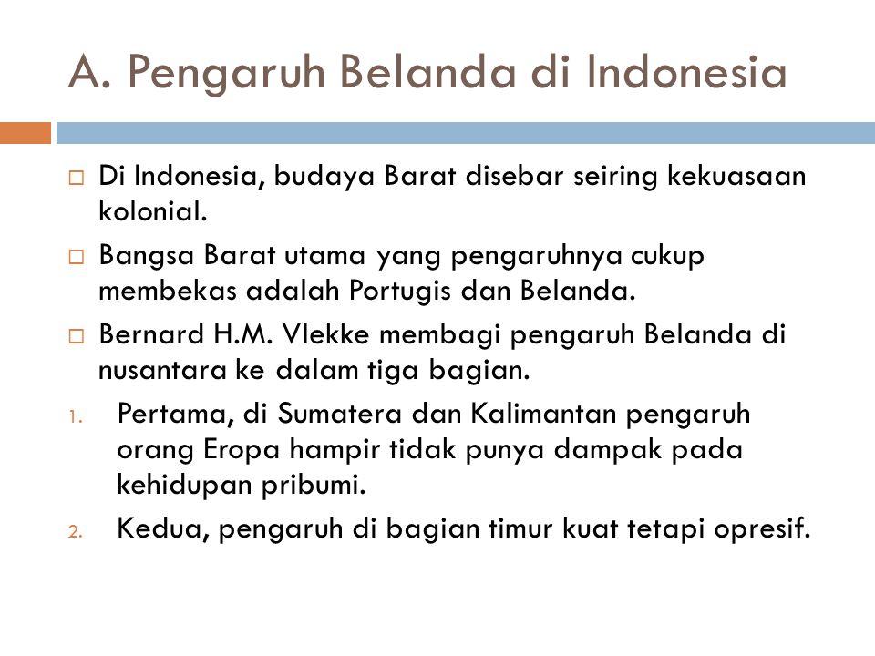 A.Pengaruh Belanda di Indonesia  Di Indonesia, budaya Barat disebar seiring kekuasaan kolonial.