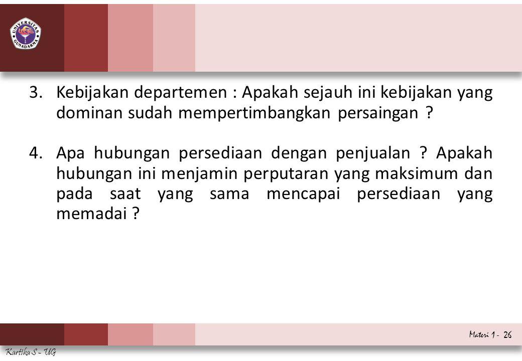 Materi 1 - 26 Kartika S - UG 3.Kebijakan departemen : Apakah sejauh ini kebijakan yang dominan sudah mempertimbangkan persaingan ? 4.Apa hubungan pers