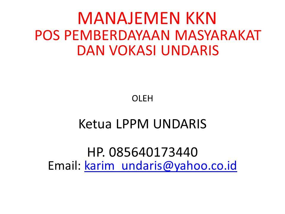 MANAJEMEN KKN POS PEMBERDAYAAN MASYARAKAT DAN VOKASI UNDARIS OLEH Ketua LPPM UNDARIS HP. 085640173440 Email: karim_undaris@yahoo.co.idkarim_undaris@ya