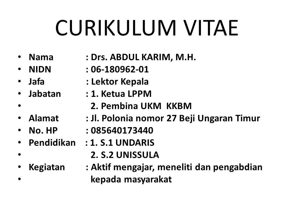 CURIKULUM VITAE Nama : Drs. ABDUL KARIM, M.H. NIDN : 06-180962-01 Jafa : Lektor Kepala Jabatan : 1. Ketua LPPM 2. Pembina UKM KKBM Alamat : Jl. Poloni