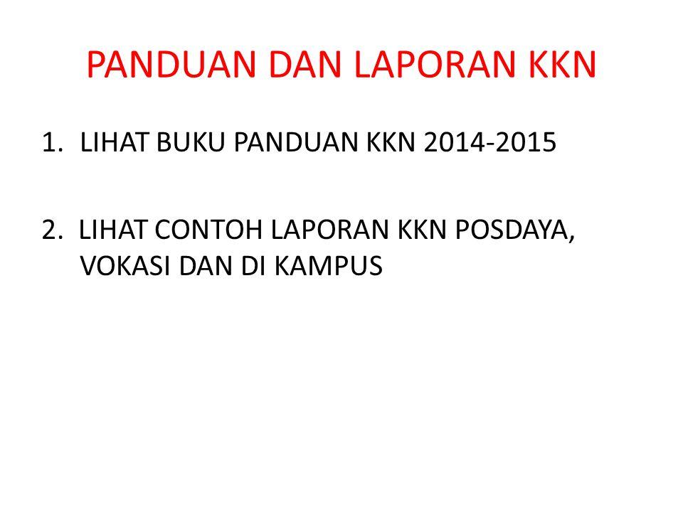 PANDUAN DAN LAPORAN KKN 1.LIHAT BUKU PANDUAN KKN 2014-2015 2. LIHAT CONTOH LAPORAN KKN POSDAYA, VOKASI DAN DI KAMPUS