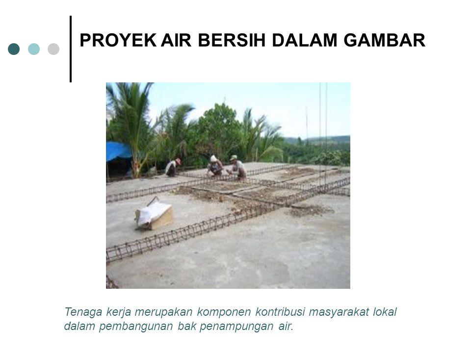 Tenaga kerja merupakan komponen kontribusi masyarakat lokal dalam pembangunan bak penampungan air. PROYEK AIR BERSIH DALAM GAMBAR