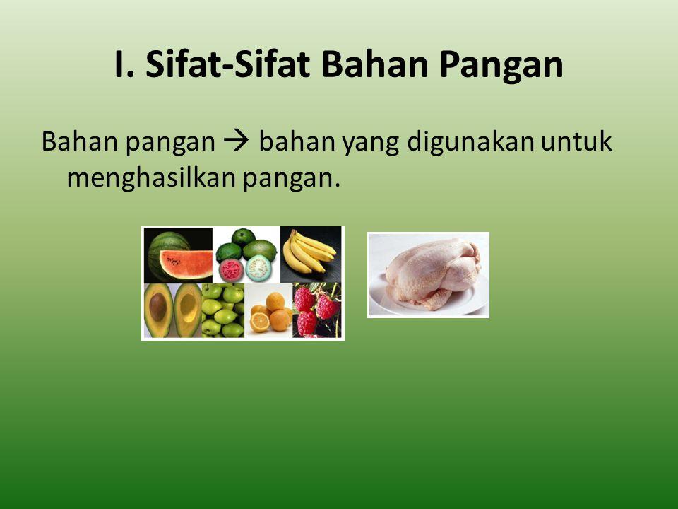 I. Sifat-Sifat Bahan Pangan Bahan pangan  bahan yang digunakan untuk menghasilkan pangan.