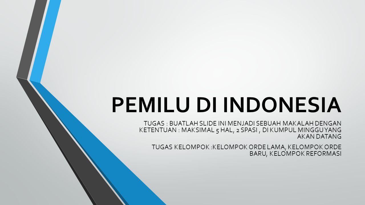 PEMILU DI INDONESIA TUGAS : BUATLAH SLIDE INI MENJADI SEBUAH MAKALAH DENGAN KETENTUAN : MAKSIMAL 5 HAL, 2 SPASI, DI KUMPUL MINGGU YANG AKAN DATANG TUG