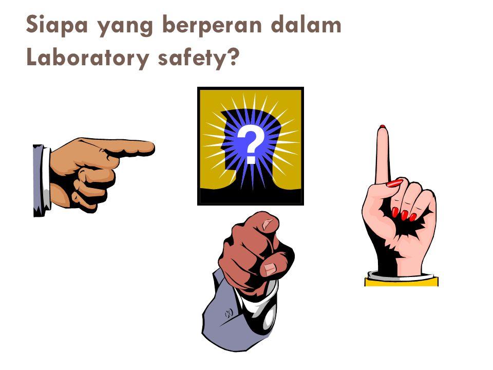 Siapa yang berperan dalam Laboratory safety?