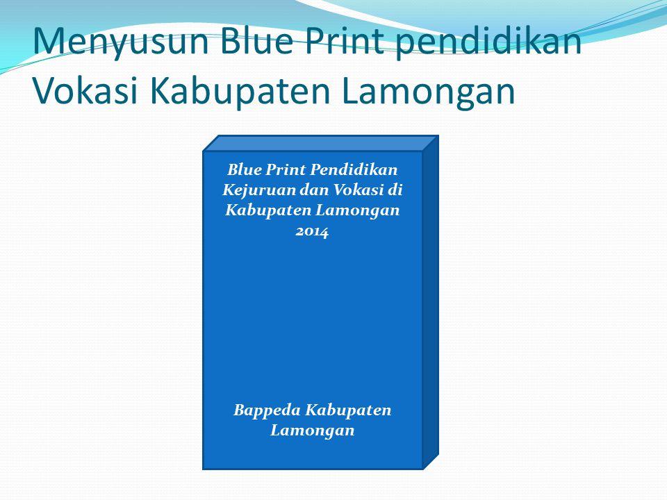Menyusun Blue Print pendidikan Vokasi Kabupaten Lamongan Blue Print Pendidikan Kejuruan dan Vokasi di Kabupaten Lamongan 2014 Bappeda Kabupaten Lamong