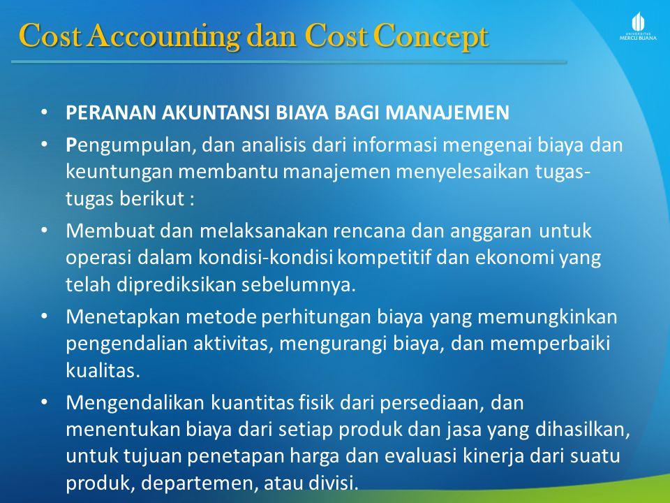Cost Accounting dan Cost Concept PERANAN AKUNTANSI BIAYA BAGI MANAJEMEN Pengumpulan, dan analisis dari informasi mengenai biaya dan keuntungan membant
