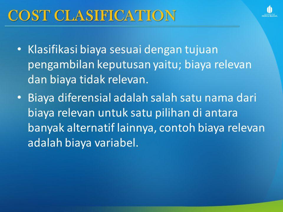 COST CLASIFICATION Klasifikasi biaya sesuai dengan tujuan pengambilan keputusan yaitu; biaya relevan dan biaya tidak relevan. Biaya diferensial adalah