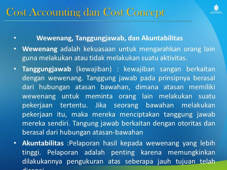 Cost Accounting dan Cost Concept Wewenang, Tanggungjawab, dan Akuntabilitas Wewenang adalah kekuasaan untuk mengarahkan orang lain guna melakukan atau