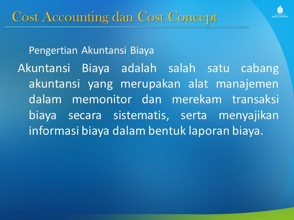 Cost Accounting dan Cost Concept Cost Accounting dan Cost Concept Pengertian Akuntansi Biaya Akuntansi Biaya adalah salah satu cabang akuntansi yang m
