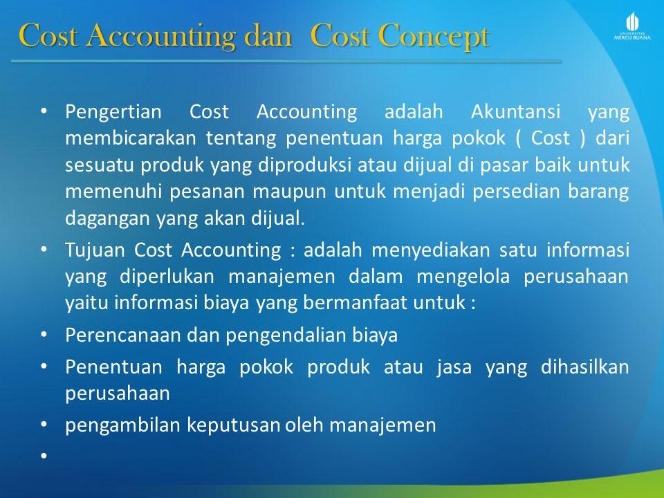 Cost Accounting dan Cost Concept Pengertian Cost Accounting adalah Akuntansi yang membicarakan tentang penentuan harga pokok ( Cost ) dari sesuatu pro
