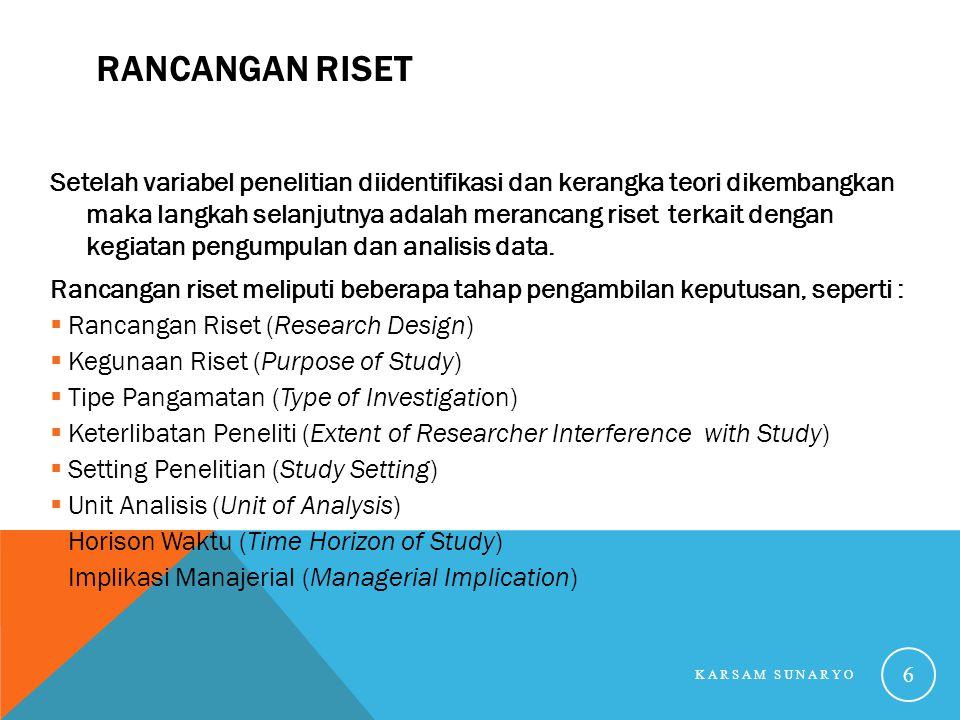 RANCANGAN RISET Setelah variabel penelitian diidentifikasi dan kerangka teori dikembangkan maka langkah selanjutnya adalah merancang riset terkait den