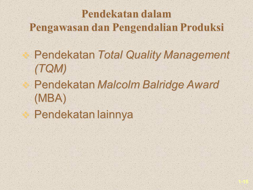 1-16 Pendekatan dalam Pengawasan dan Pengendalian Produksi v Pendekatan Total Quality Management (TQM) v Pendekatan Malcolm Balridge Award (MBA) v Pendekatan lainnya