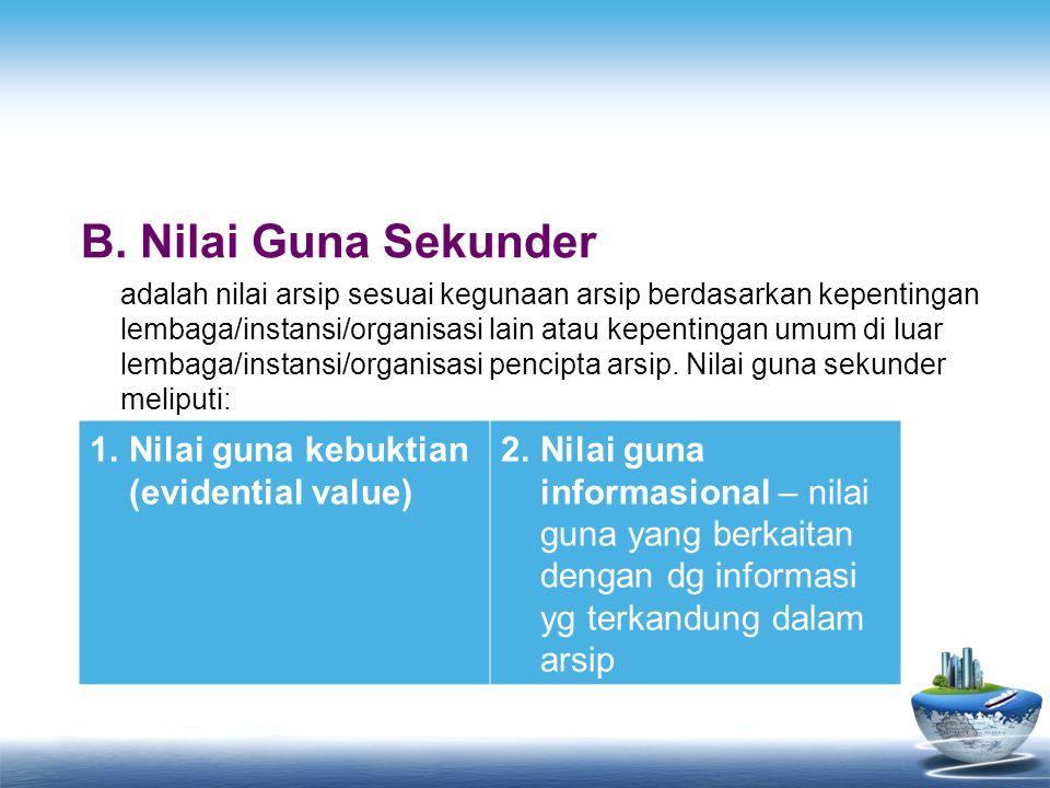 B.Nilai Guna Sekunder adalah nilai arsip sesuai kegunaan arsip berdasarkan kepentingan lembaga/instansi/organisasi lain atau kepentingan umum di luar