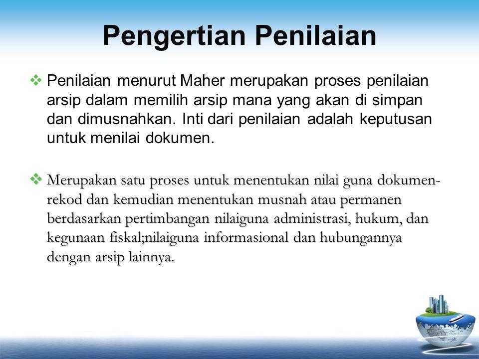 Pengertian Penilaian  Penilaian menurut Maher merupakan proses penilaian arsip dalam memilih arsip mana yang akan di simpan dan dimusnahkan. Inti dar