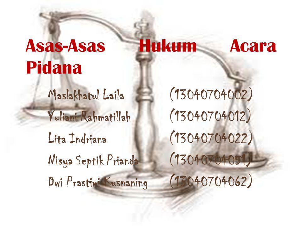 Asas-Asas Hukum Acara Pidana Maslakhatul Laila(13040704002) Yuliani Rahmatillah(13040704012) Lita Indriana(13040704022) Nisya Septik Prianda(130407040
