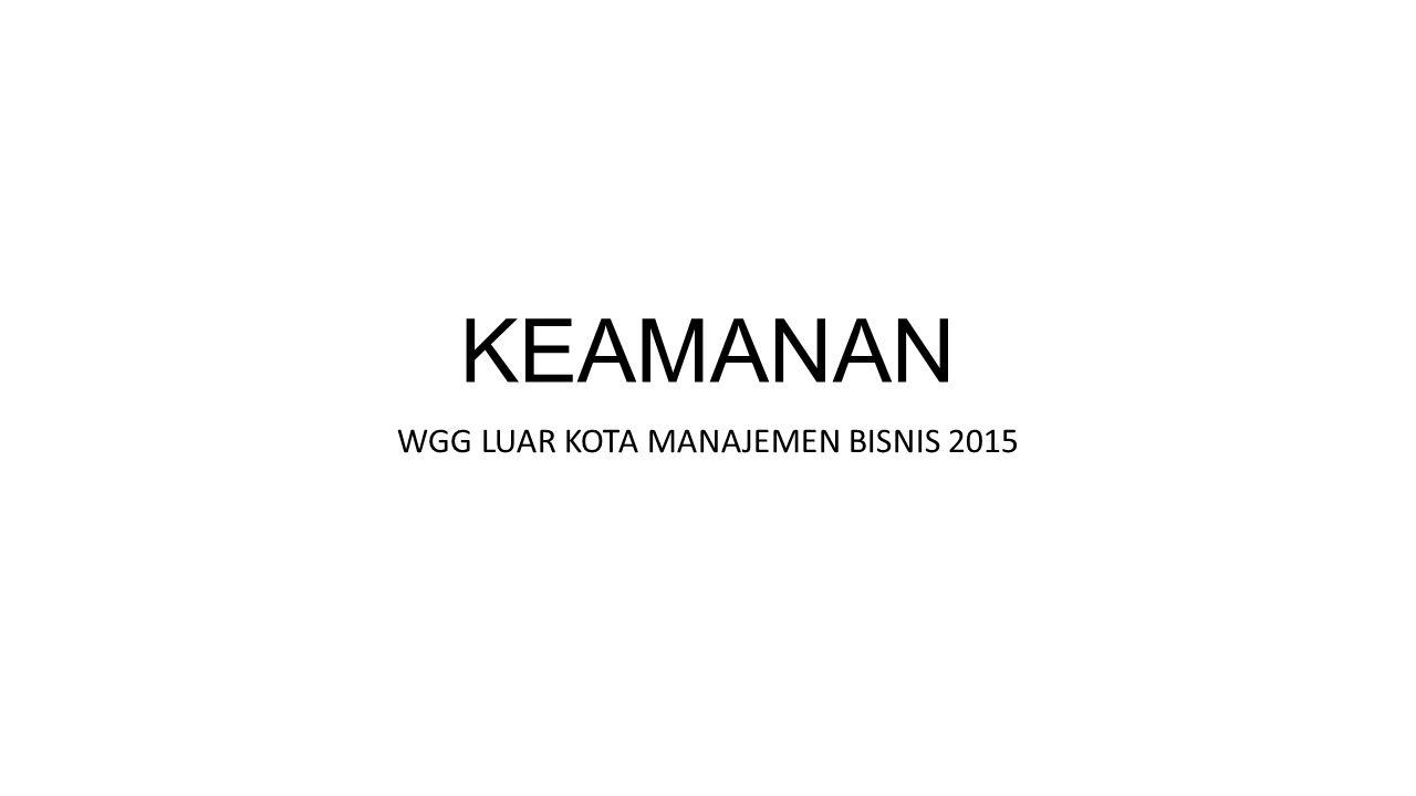KEAMANAN WGG LUAR KOTA MANAJEMEN BISNIS 2015