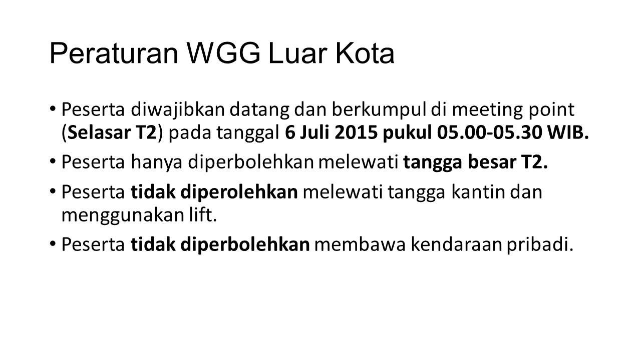 Peraturan WGG Luar Kota Peserta diwajibkan datang dan berkumpul di meeting point (Selasar T2) pada tanggal 6 Juli 2015 pukul 05.00-05.30 WIB.