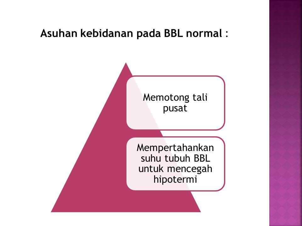 Memotong tali pusat Mempertahankan suhu tubuh BBL untuk mencegah hipotermi