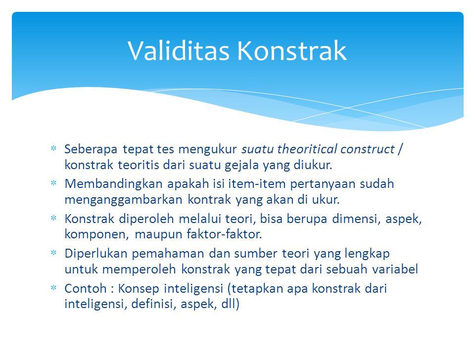  Seberapa tepat tes mengukur suatu theoritical construct / konstrak teoritis dari suatu gejala yang diukur.