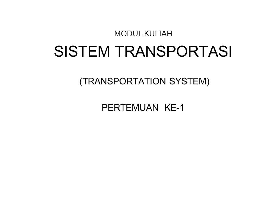 MODUL KULIAH SISTEM TRANSPORTASI (TRANSPORTATION SYSTEM) PERTEMUAN KE-1