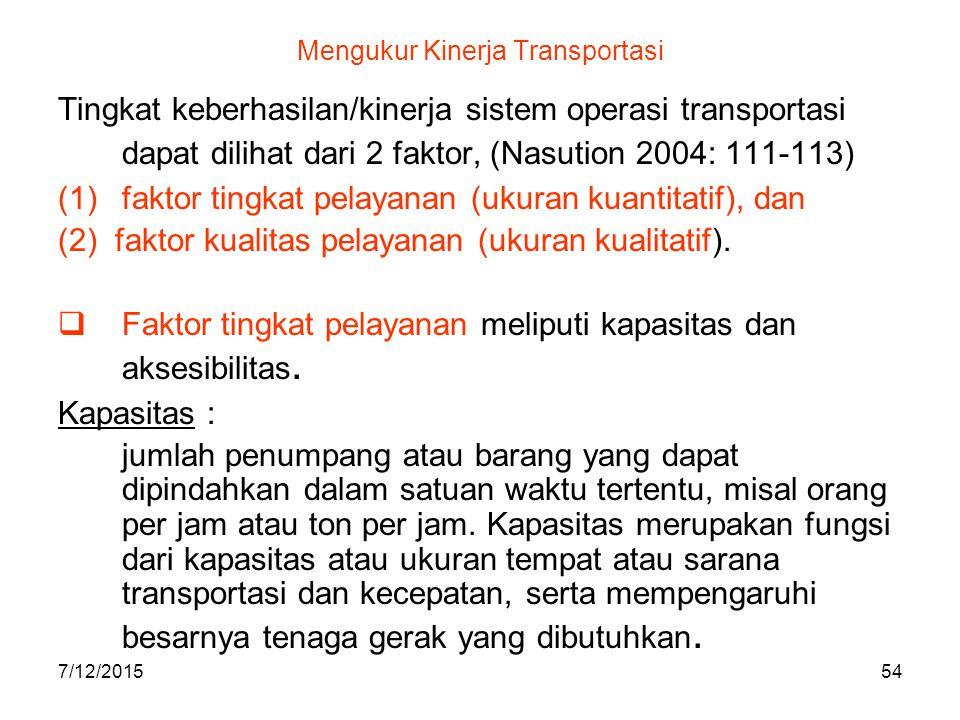 7/12/201554 Mengukur Kinerja Transportasi Tingkat keberhasilan/kinerja sistem operasi transportasi dapat dilihat dari 2 faktor, (Nasution 2004: 111-11