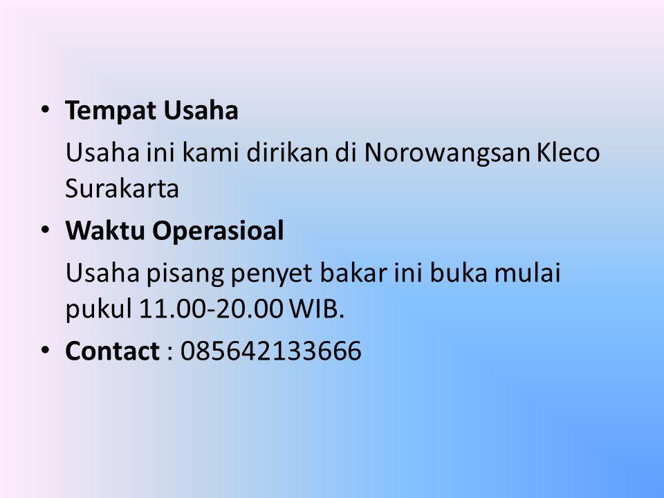 Tempat Usaha Usaha ini kami dirikan di Norowangsan Kleco Surakarta Waktu Operasioal Usaha pisang penyet bakar ini buka mulai pukul 11.00-20.00 WIB.