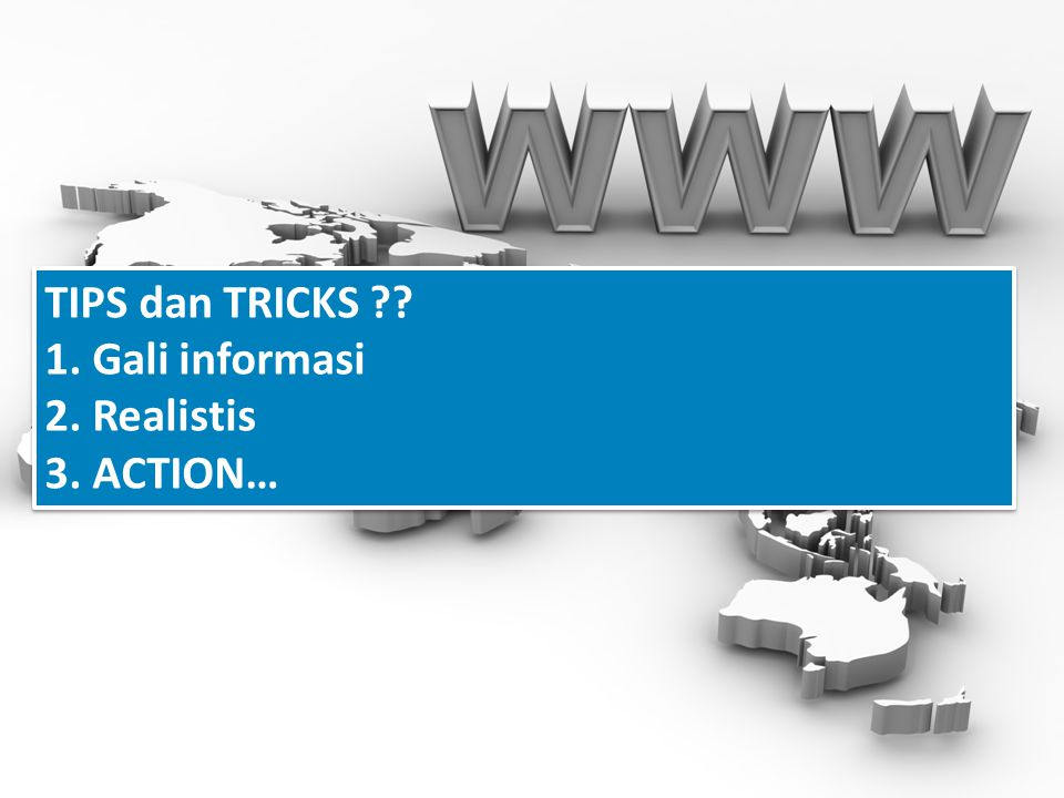 TIPS dan TRICKS ?? 1. Gali informasi 2. Realistis 3. ACTION… TIPS dan TRICKS ?? 1. Gali informasi 2. Realistis 3. ACTION…