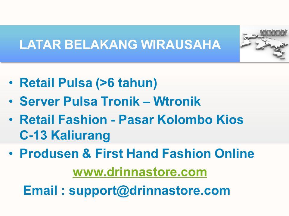 Retail Pulsa (>6 tahun) Server Pulsa Tronik – Wtronik Retail Fashion - Pasar Kolombo Kios C-13 Kaliurang Produsen & First Hand Fashion Online www.drin