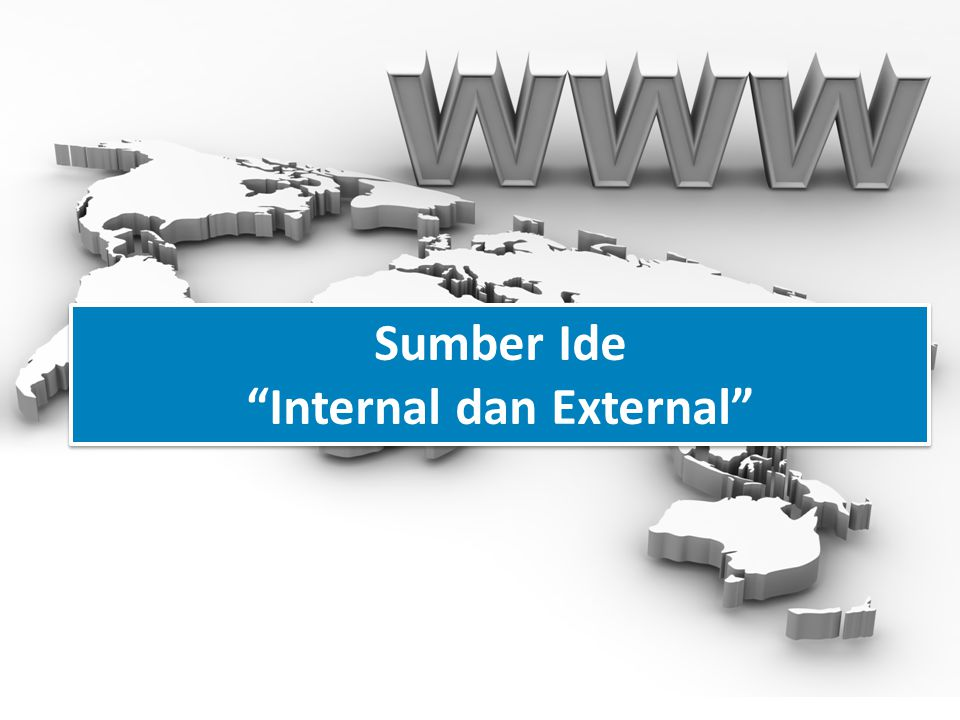 "Sumber Ide ""Internal dan External"" Sumber Ide ""Internal dan External"""