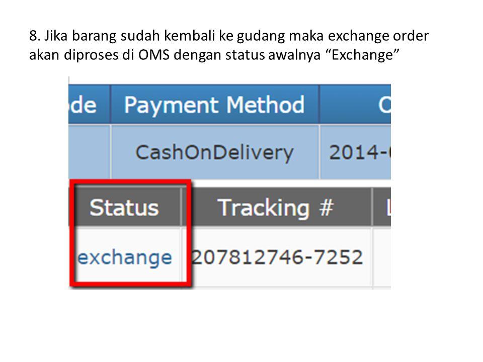 """8. Jika barang sudah kembali ke gudang maka exchange order akan diproses di OMS dengan status awalnya """"Exchange"""""""