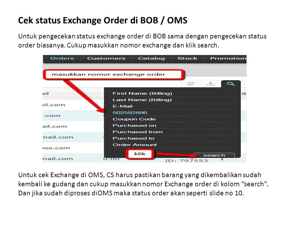 Cek status Exchange Order di BOB / OMS Untuk pengecekan status exchange order di BOB sama dengan pengecekan status order biasanya. Cukup masukkan nomo