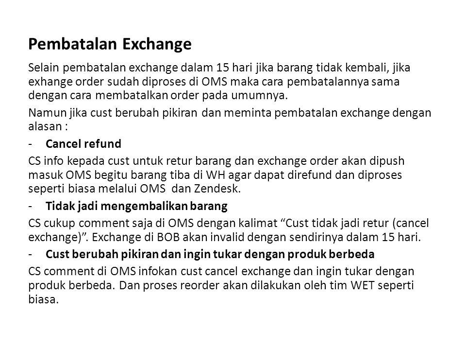 Pembatalan Exchange Selain pembatalan exchange dalam 15 hari jika barang tidak kembali, jika exhange order sudah diproses di OMS maka cara pembatalann