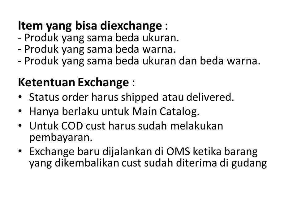 Timeline Exchange : -10 hari > Stock barang akan disimpan selama 10 hari sejak exchange tercipta, jika melewati 10 hari barang belum kembali ke gudang maka stock barang pengganti akan akan dikembalikan ke website,namun exchange belum dibatalkan.