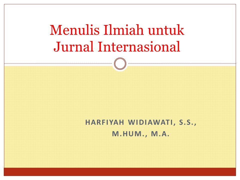 HARFIYAH WIDIAWATI, S.S., M.HUM., M.A. Menulis Ilmiah untuk Jurnal Internasional