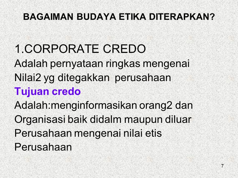 8 2.PROGRAM ETIKA Adalah sistem yg terdiri dari suatu Sistem yg terdiri dari berbagai Aktivitas yg dirancang untuk Mengarahkan pegawai dalam Melaksanakan corporate credo Aktivitas yg umum dilakukan adalah Pertemuan orientasi yg Dilaksanakanbg pegawai baru