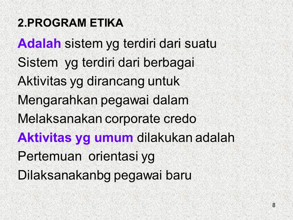 8 2.PROGRAM ETIKA Adalah sistem yg terdiri dari suatu Sistem yg terdiri dari berbagai Aktivitas yg dirancang untuk Mengarahkan pegawai dalam Melaksana