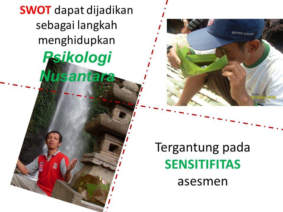 SWOT dapat dijadikan sebagai langkah menghidupkan Psikologi Nusantara Tergantung pada SENSITIFITAS asesmen