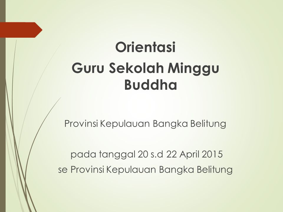 Orientasi Guru Sekolah Minggu Buddha Provinsi Kepulauan Bangka Belitung pada tanggal 20 s.d 22 April 2015 se Provinsi Kepulauan Bangka Belitung