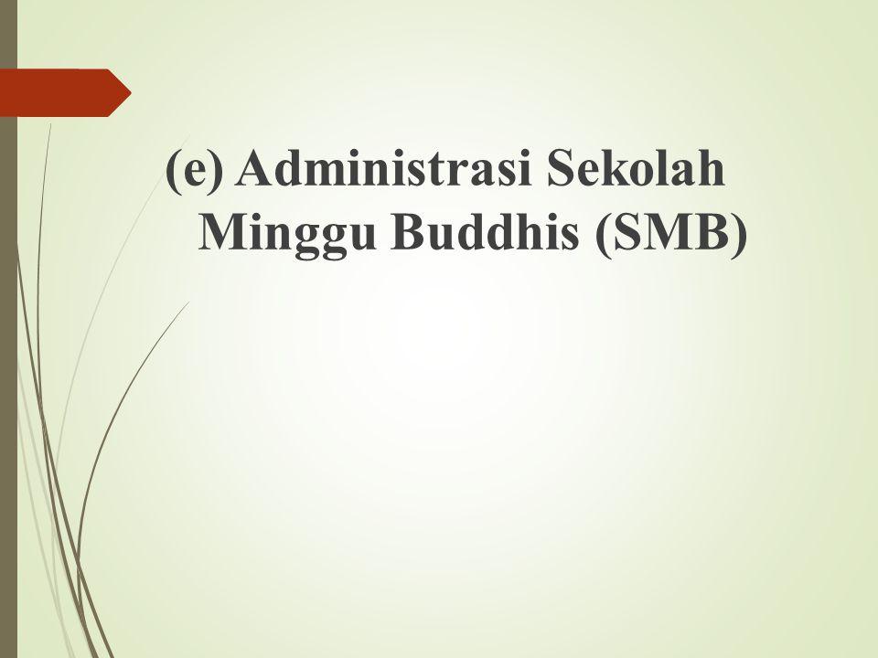 (e) Administrasi Sekolah Minggu Buddhis (SMB)