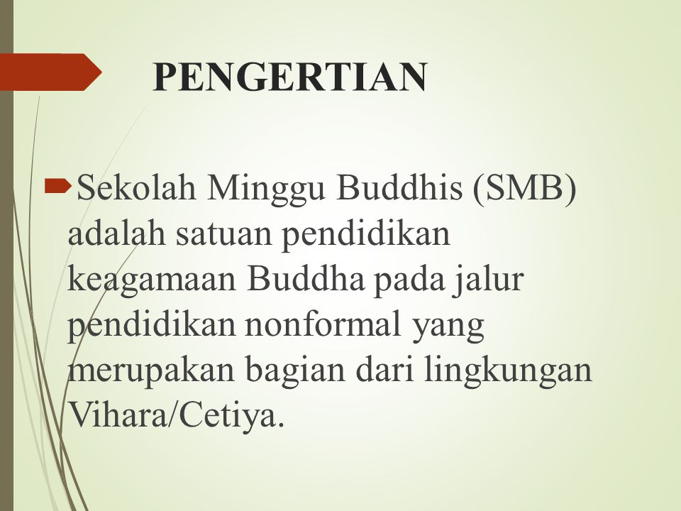 PENGERTIAN  Sekolah Minggu Buddhis (SMB) adalah satuan pendidikan keagamaan Buddha pada jalur pendidikan nonformal yang merupakan bagian dari lingkungan Vihara/Cetiya.