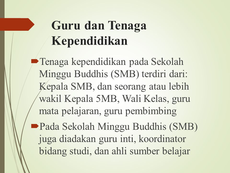 Guru dan Tenaga Kependidikan  Tenaga kependidikan pada Sekolah Minggu Buddhis (SMB) terdiri dari: Kepala SMB, dan seorang atau lebih wakil Kepala 5MB